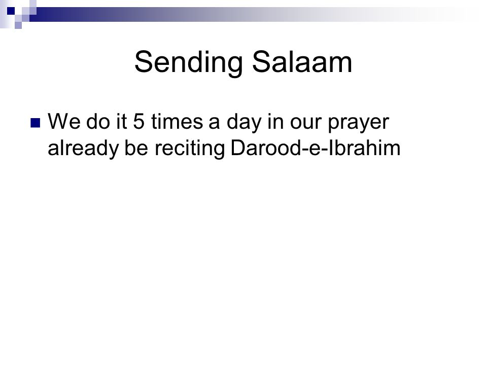 Sending Salaam We do it 5 times a day in our prayer already be reciting Darood-e-Ibrahim