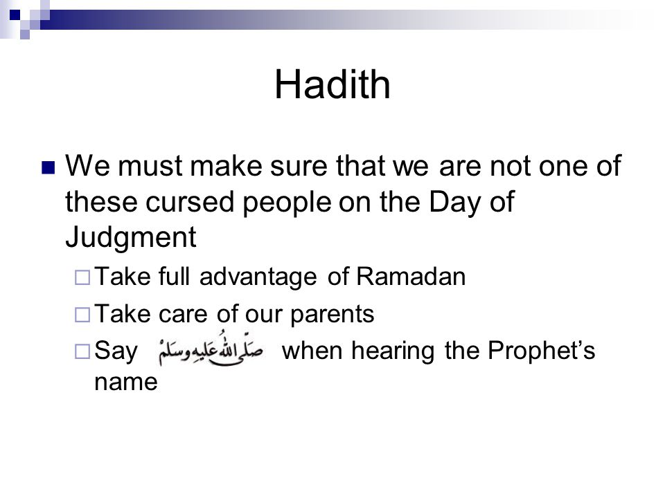 Hadith We must make sure that we are not one of these cursed people on the Day of Judgment  Take full advantage of Ramadan  Take care of our parents  Say when hearing the Prophet's name
