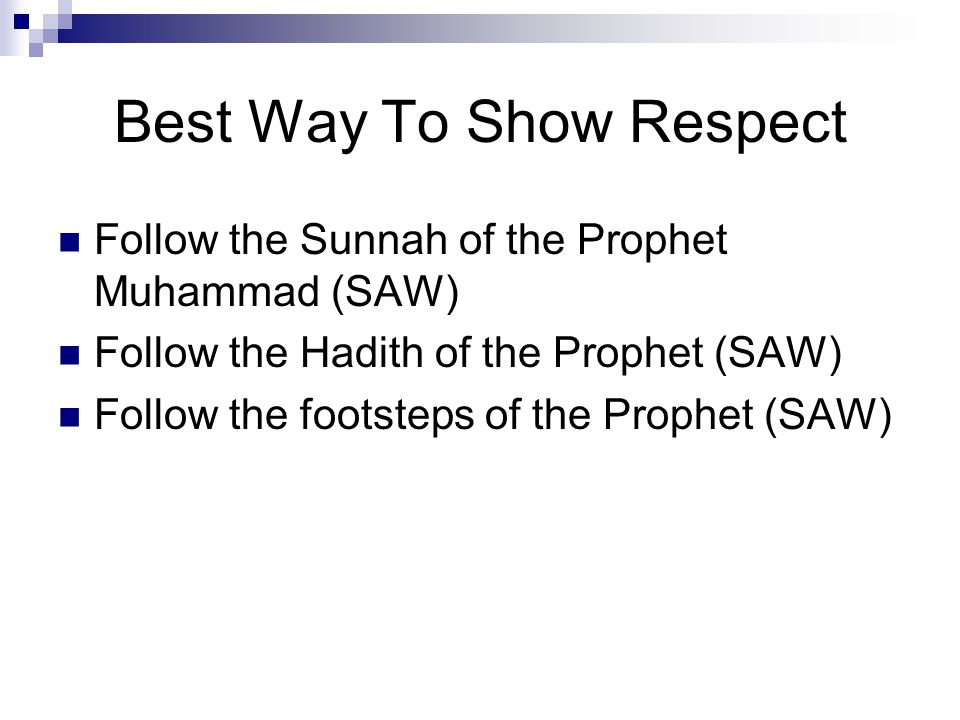 Best Way To Show Respect Follow the Sunnah of the Prophet Muhammad (SAW) Follow the Hadith of the Prophet (SAW) Follow the footsteps of the Prophet (SAW)