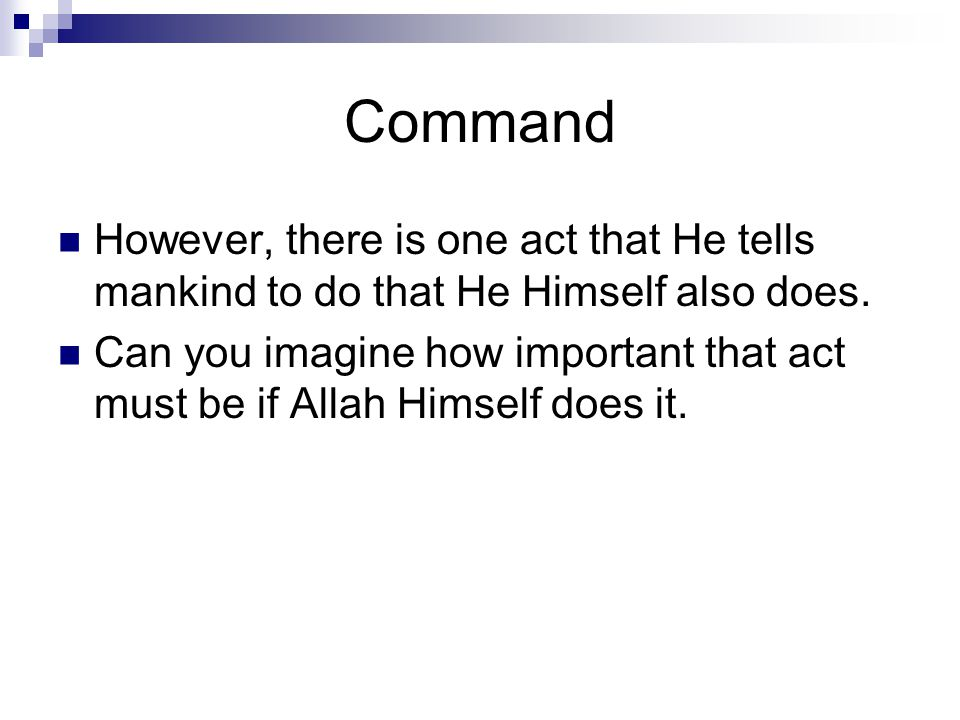 Command However, there is one act that He tells mankind to do that He Himself also does.