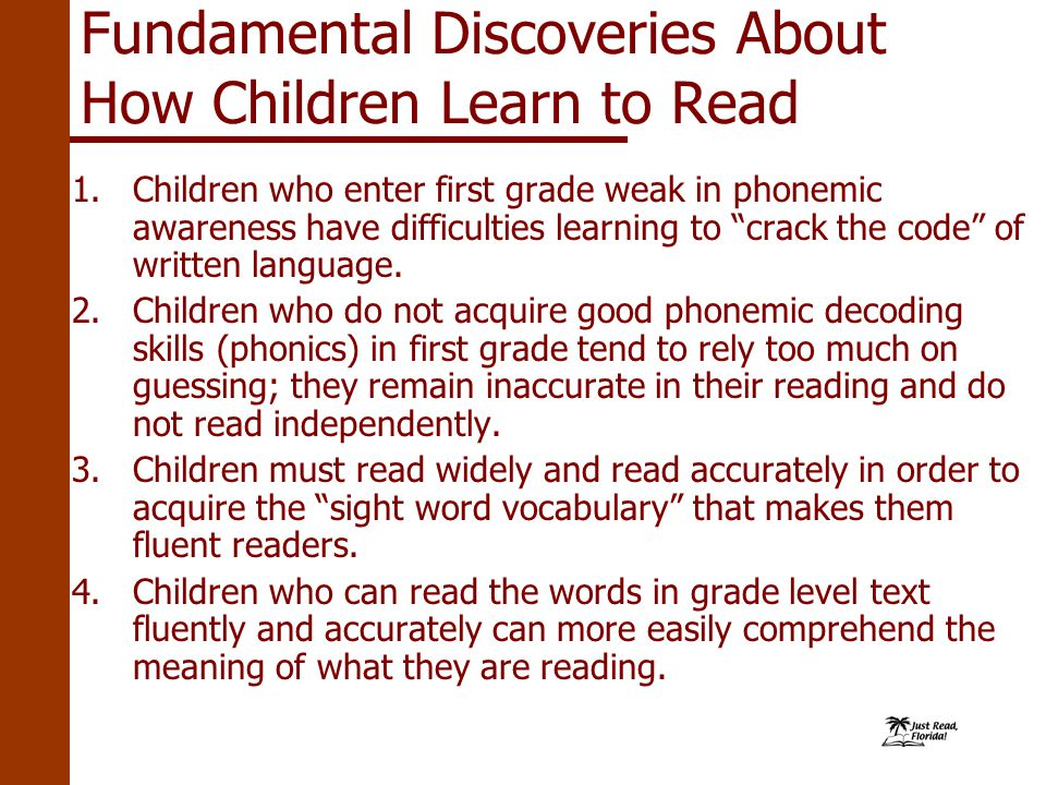 Fundamental Discoveries About How Children Learn to Read 1.Children who enter first grade weak in phonemic awareness have difficulties learning to crack the code of written language.