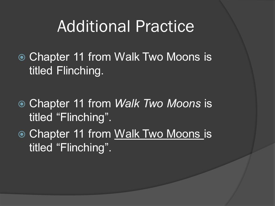 Additional Practice  Chapter 11 from Walk Two Moons is titled Flinching.
