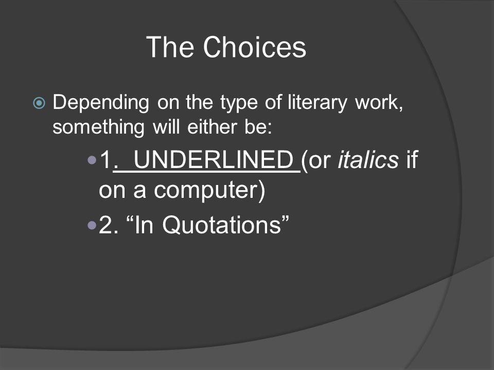 The Choices  Depending on the type of literary work, something will either be: 1.