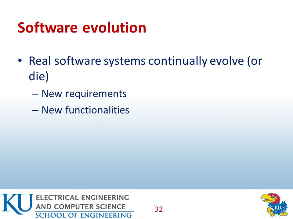 Software evolution Real software systems continually evolve (or die) – New requirements – New functionalities 32