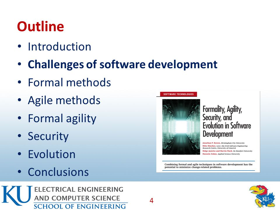Outline Introduction Challenges of software development Formal methods Agile methods Formal agility Security Evolution Conclusions 4