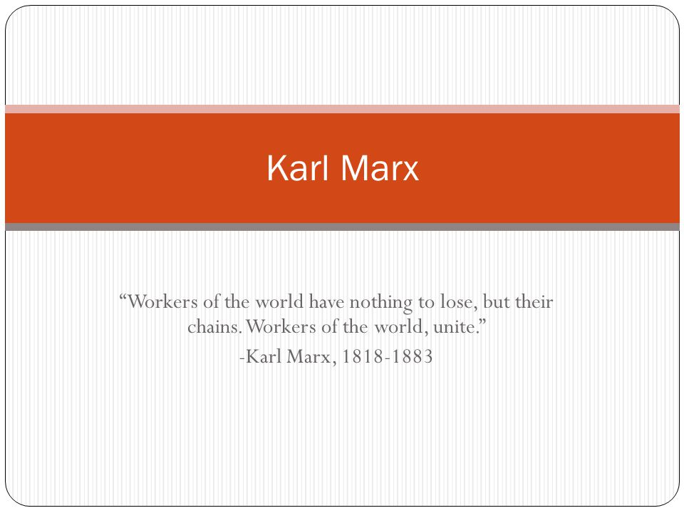 Workers of the world have nothing to lose  but their chains     Karl Marx  born in      in Western Germany  was not only a practical philosopher
