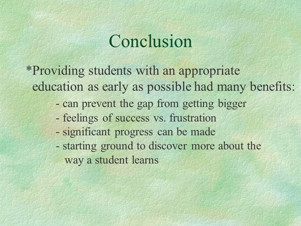 Conclusion *Providing students with an appropriate education as early as possible had many benefits: - can prevent the gap from getting bigger - feelings of success vs.