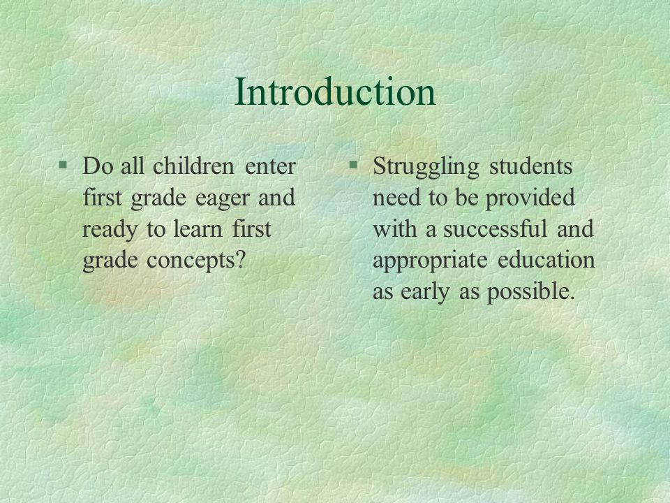 Introduction §Do all children enter first grade eager and ready to learn first grade concepts.