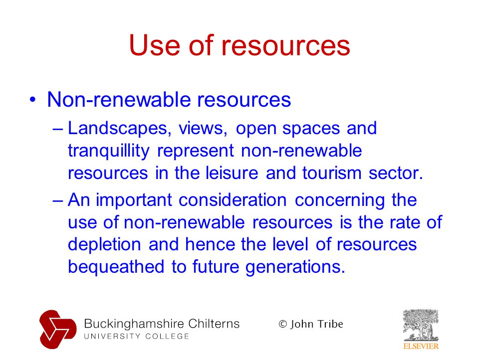 © John Tribe Use of resources Non-renewable resources –Landscapes, views, open spaces and tranquillity represent non-renewable resources in the leisure and tourism sector.