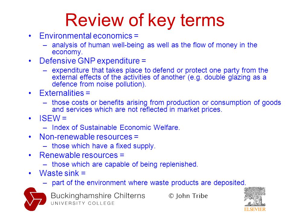 © John Tribe Review of key terms Environmental economics = –analysis of human well-being as well as the flow of money in the economy.