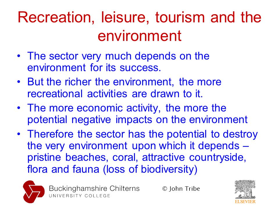 © John Tribe Recreation, leisure, tourism and the environment The sector very much depends on the environment for its success.