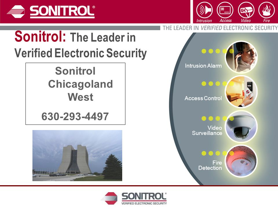 Intrusion Alarm Access Control Video Surveillance Fire Detection Sonitrol: The Leader in Verified Electronic Security Sonitrol Chicagoland West