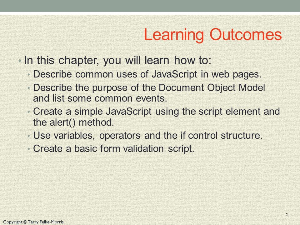 Learning Outcomes In this chapter, you will learn how to: Describe common uses of JavaScript in web pages.