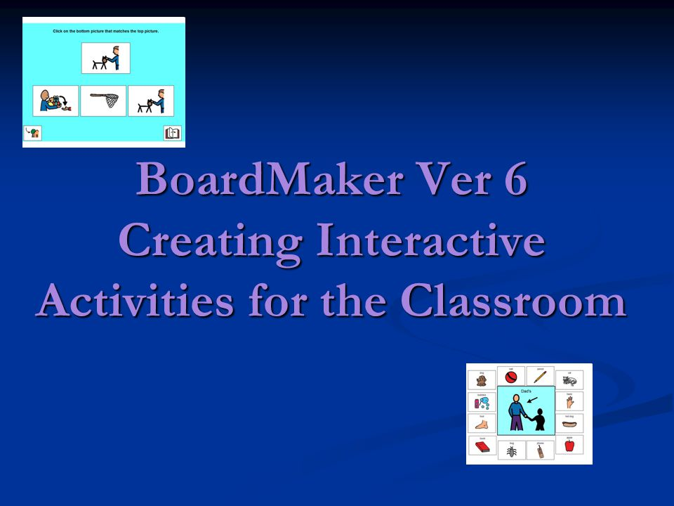 BoardMaker Ver 6 Creating Interactive Activities for the Classroom
