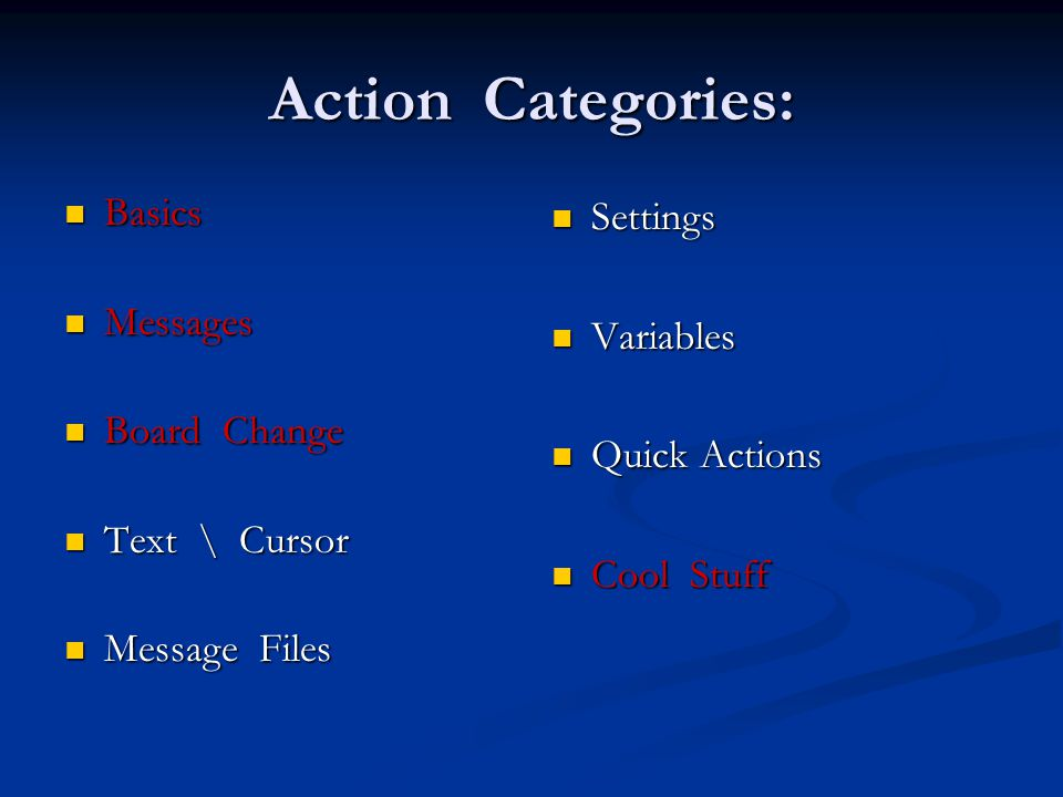 Action Categories: Basics Basics Messages Messages Board Change Board Change Text \ Cursor Text \ Cursor Message Files Message Files Settings Variables Quick Actions Cool Stuff