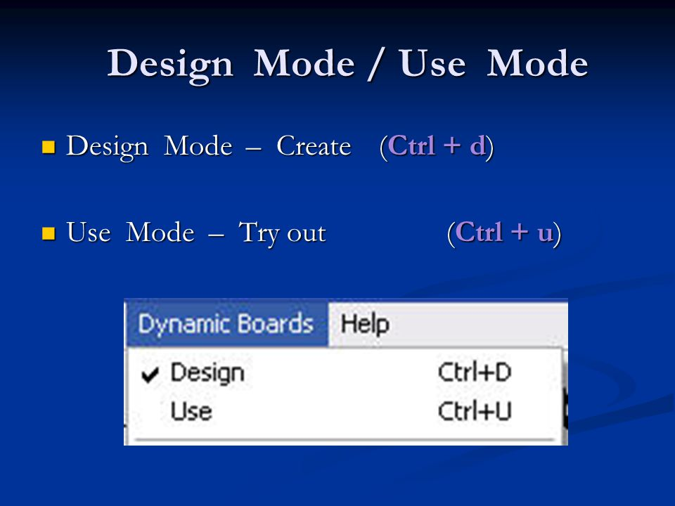 Design Mode / Use Mode Design Mode / Use Mode Design Mode – Create (Ctrl + d) Design Mode – Create (Ctrl + d) Use Mode – Try out (Ctrl + u) Use Mode – Try out (Ctrl + u)