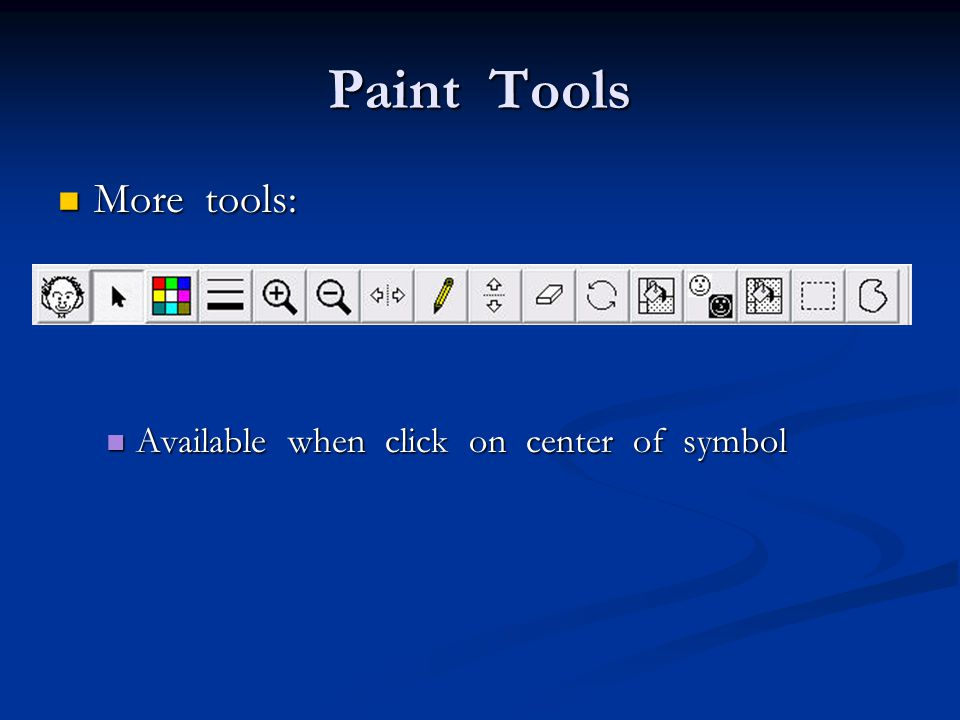 Paint Tools More tools: More tools: Available when click on center of symbol Available when click on center of symbol