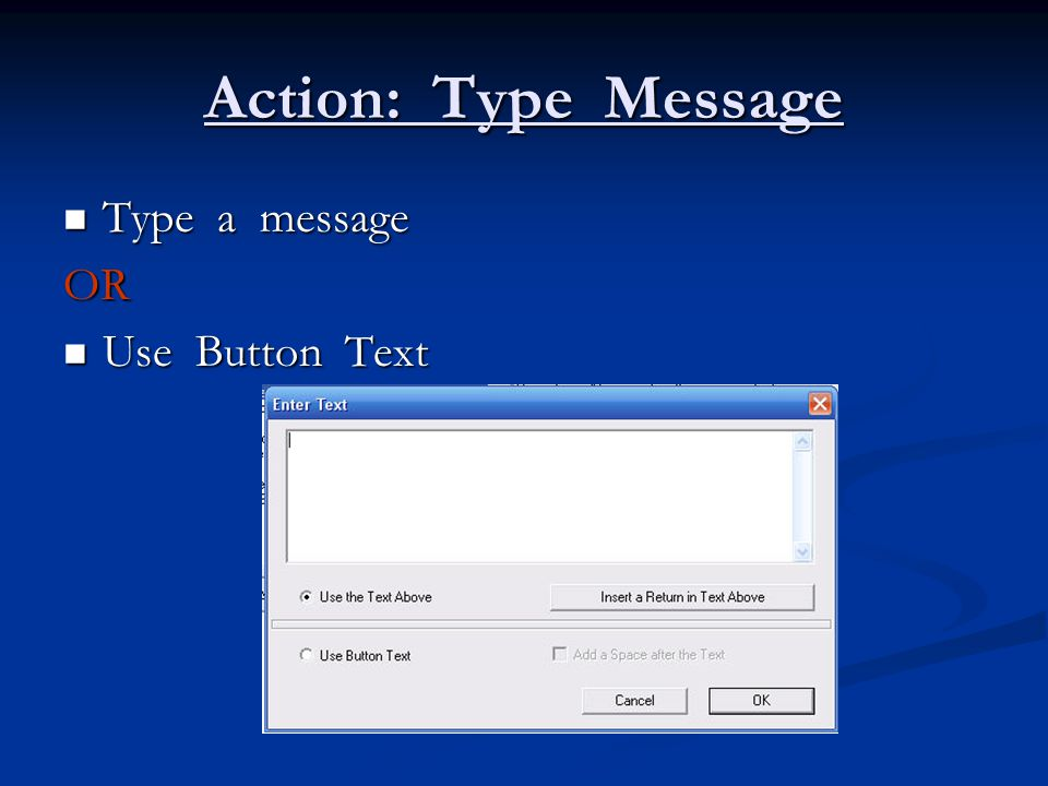 Action: Type Message Type a message Type a messageOR Use Button Text Use Button Text