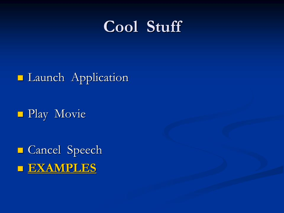 Cool Stuff Launch Application Launch Application Play Movie Play Movie Cancel Speech Cancel Speech EXAMPLES EXAMPLES EXAMPLES