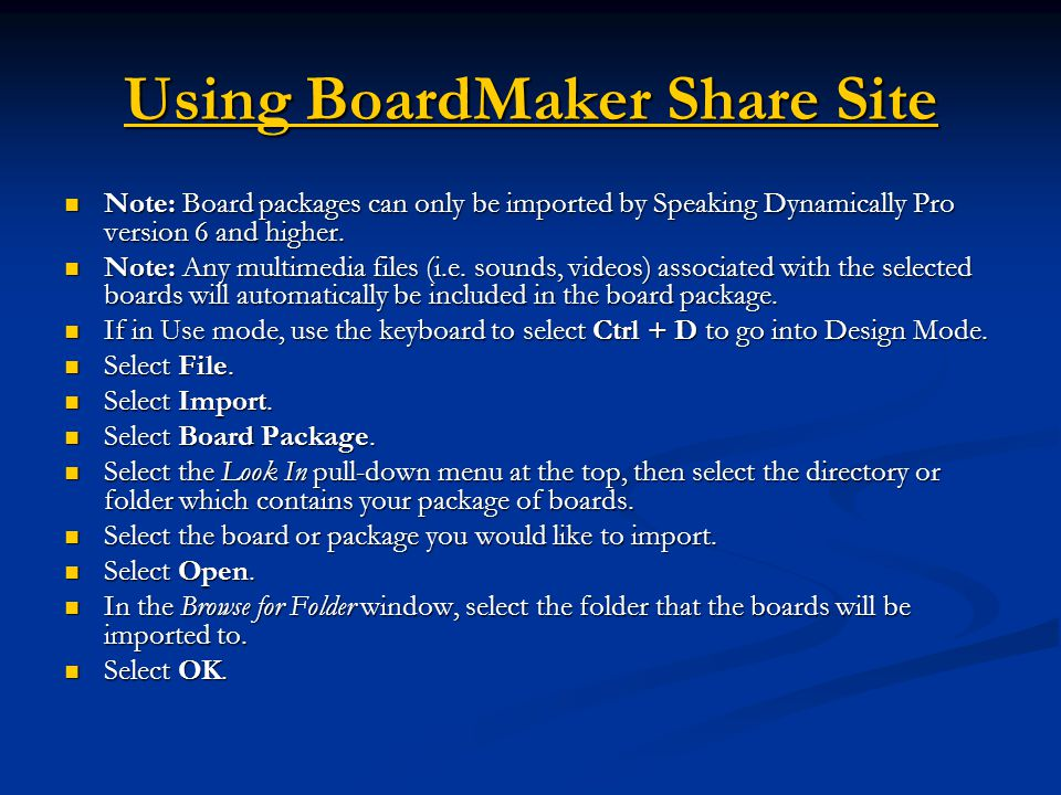 Using BoardMaker Share Site Using BoardMaker Share Site Note: Board packages can only be imported by Speaking Dynamically Pro version 6 and higher.