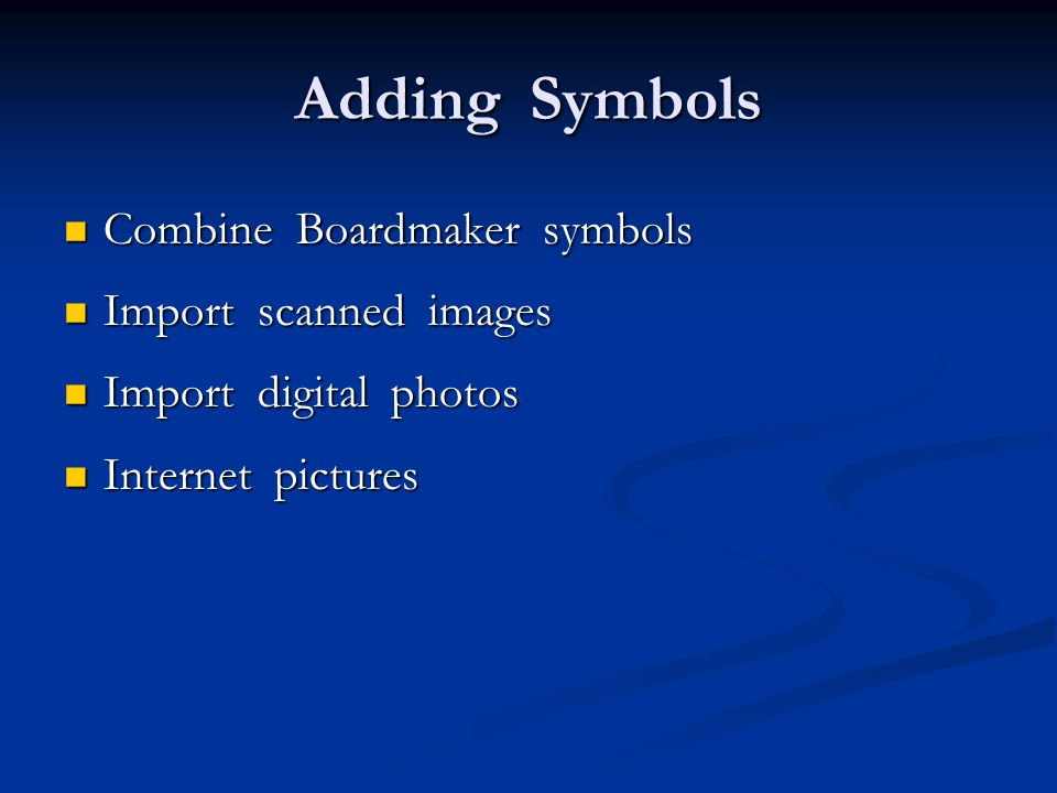 Adding Symbols Combine Boardmaker symbols Combine Boardmaker symbols Import scanned images Import scanned images Import digital photos Import digital photos Internet pictures Internet pictures