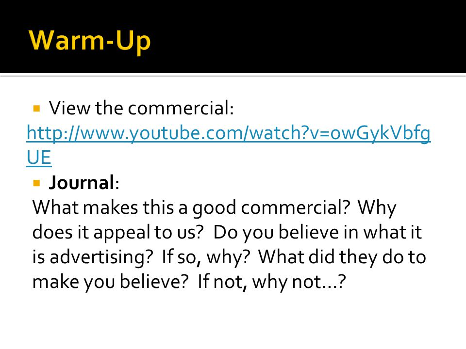  View the commercial:   v=owGykVbfg UE  Journal: What makes this a good commercial.