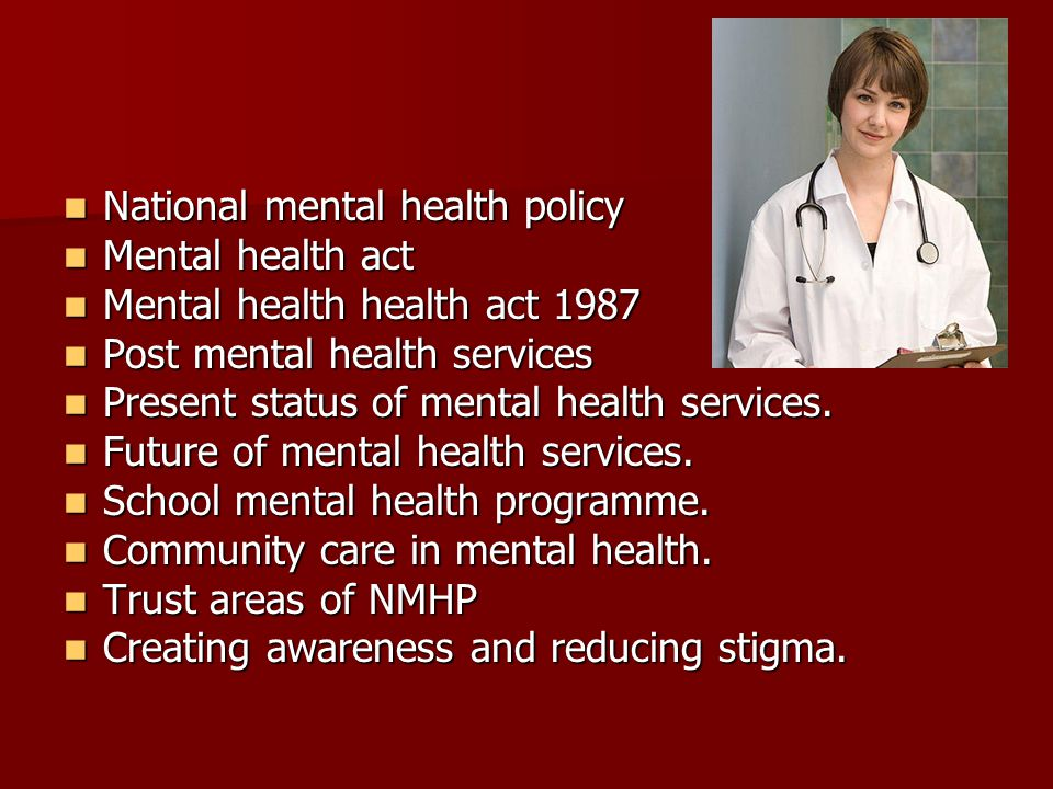 National mental health policy National mental health policy Mental health act Mental health act Mental health health act 1987 Mental health health act 1987 Post mental health services Post mental health services Present status of mental health services.