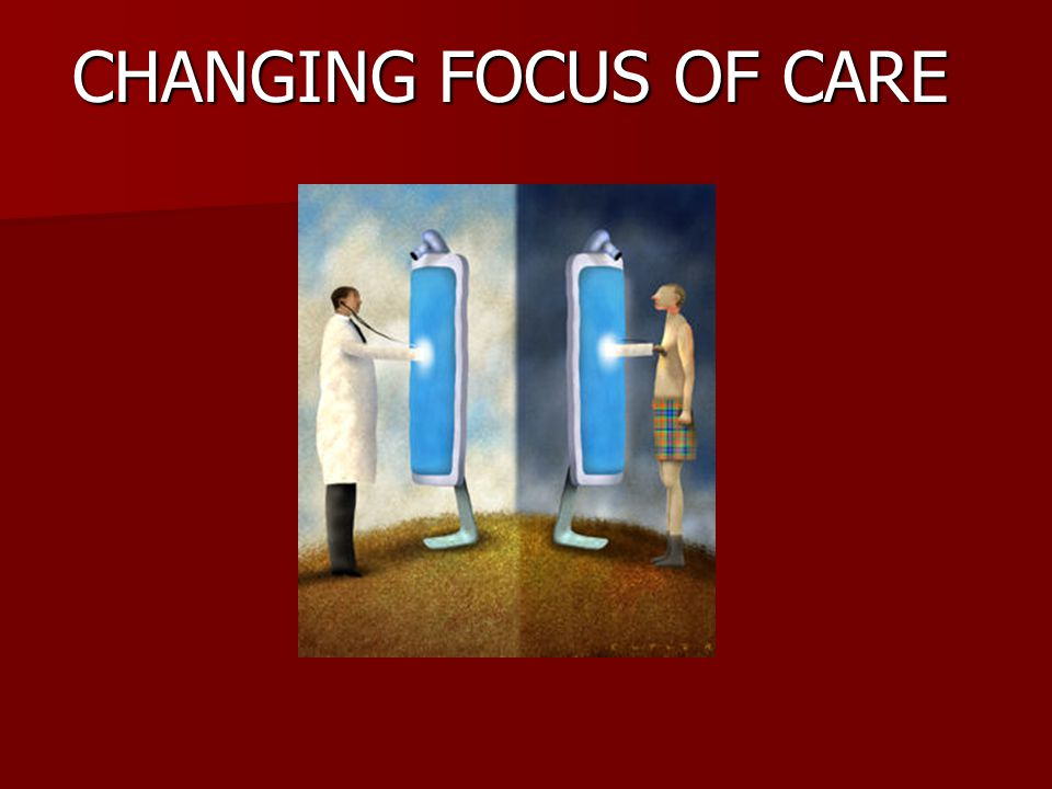 CHANGING FOCUS OF CARE