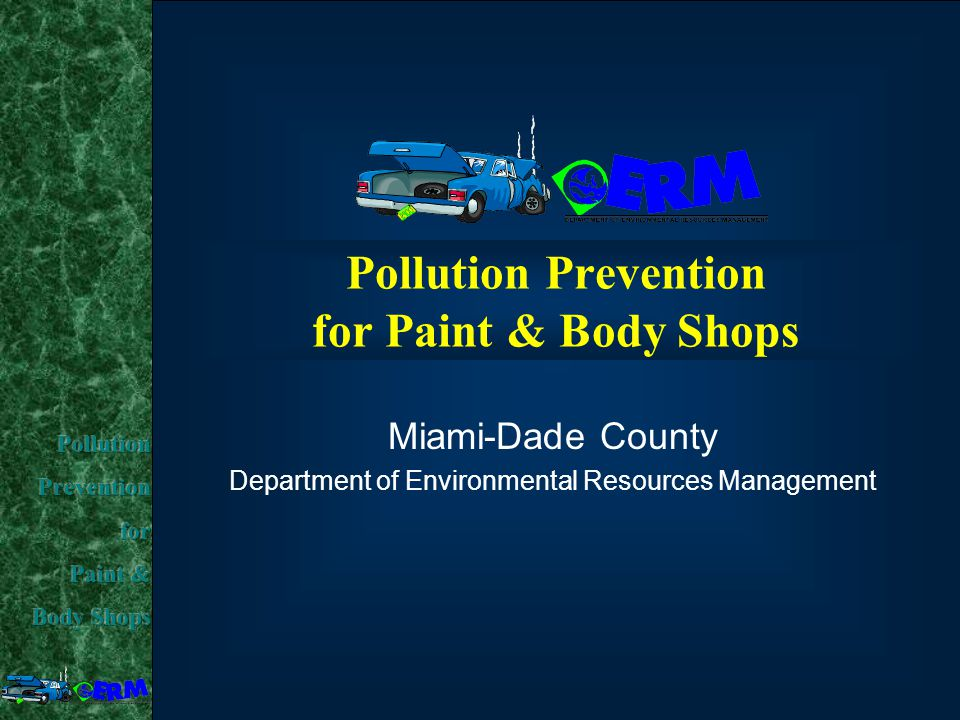 Pollution Prevention for Paint & Body Shops Miami-Dade County Department of Environmental Resources Management