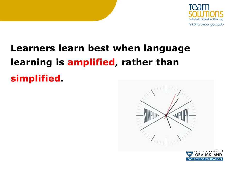 Learners learn best when language learning is amplified, rather than simplified.