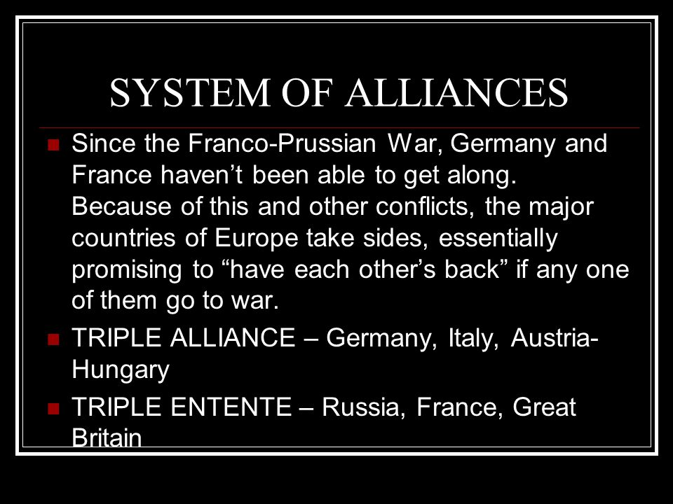 SYSTEM OF ALLIANCES Since the Franco-Prussian War, Germany and France haven't been able to get along.