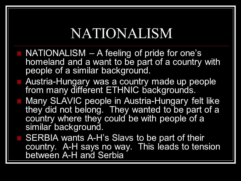 NATIONALISM NATIONALISM – A feeling of pride for one's homeland and a want to be part of a country with people of a similar background.