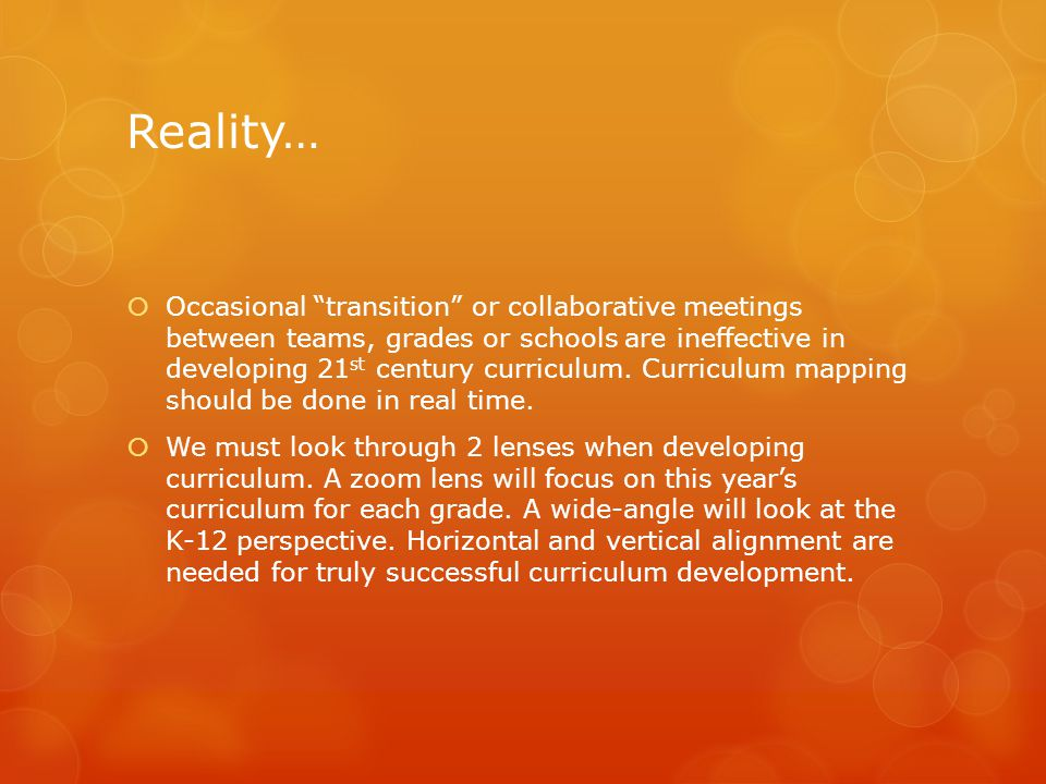 Reality…  Occasional transition or collaborative meetings between teams, grades or schools are ineffective in developing 21 st century curriculum.