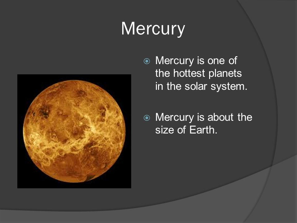 Mercury  Mercury is one of the hottest planets in the solar system.