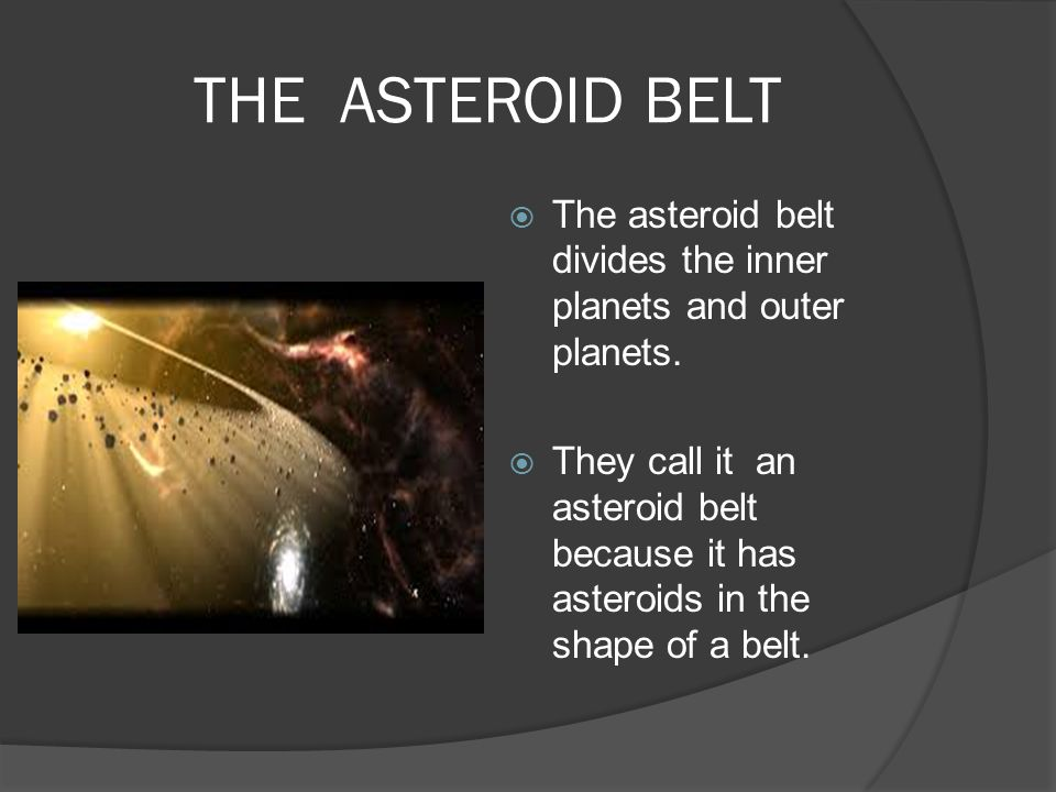 THE ASTEROID BELT  The asteroid belt divides the inner planets and outer planets.