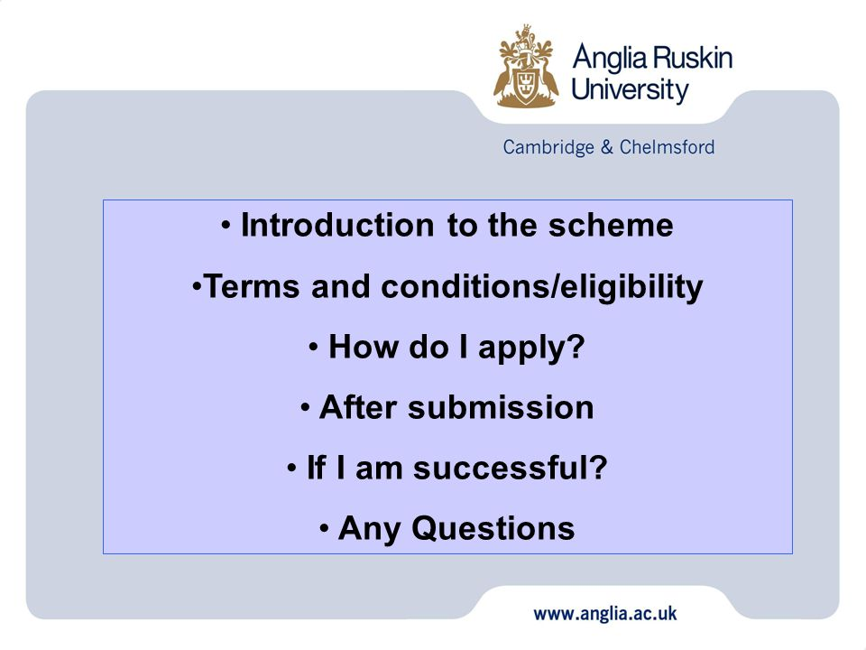 Introduction to the scheme Terms and conditions/eligibility How do I apply.