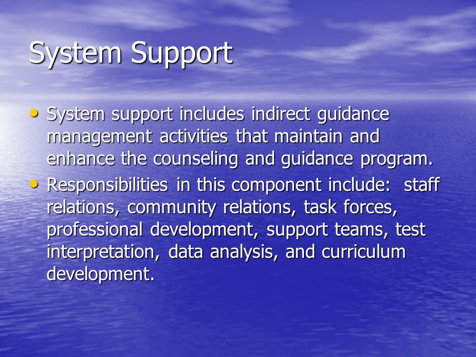 System Support System support includes indirect guidance management activities that maintain and enhance the counseling and guidance program.