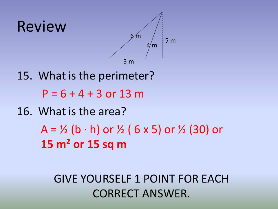 Review 15. What is the perimeter. P = or 13 m 16.