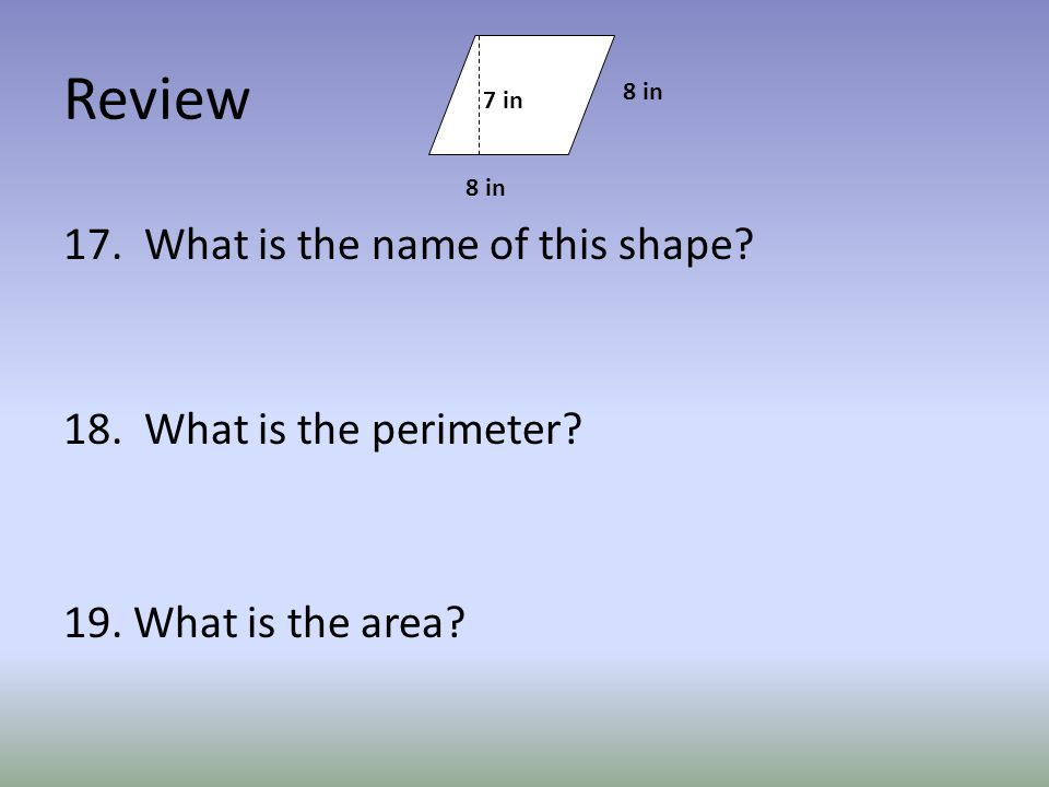 Review 17. What is the name of this shape. 18. What is the perimeter.