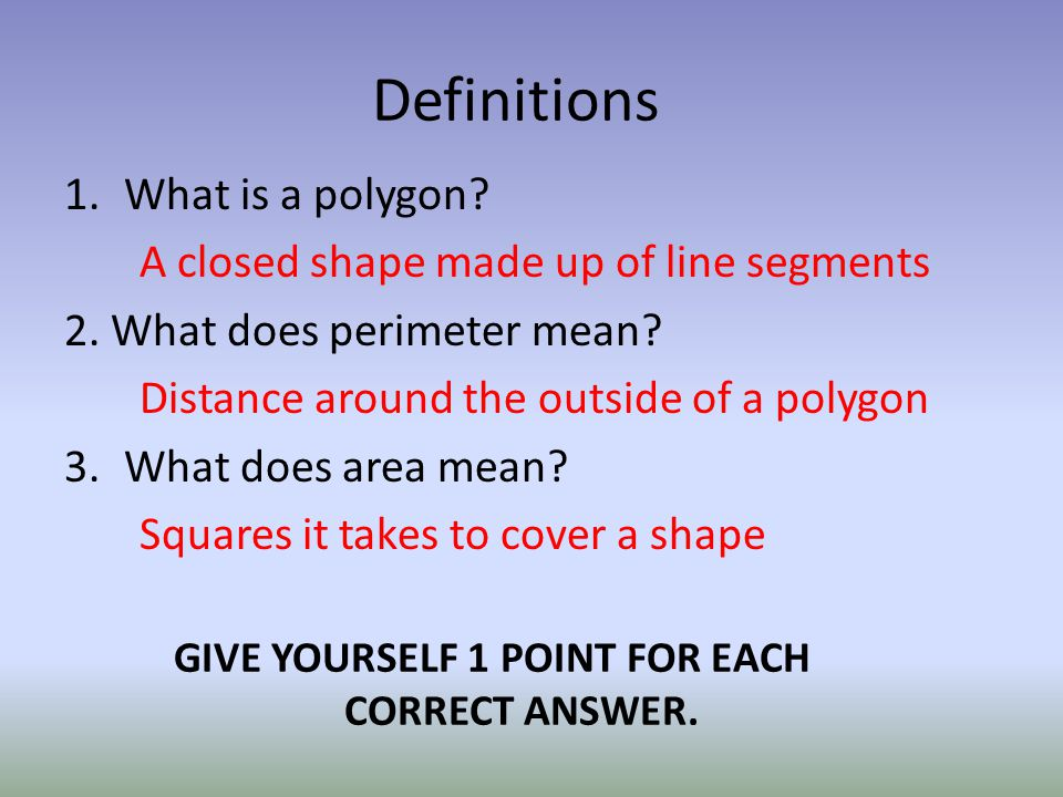 Definitions 1.What is a polygon. A closed shape made up of line segments 2.