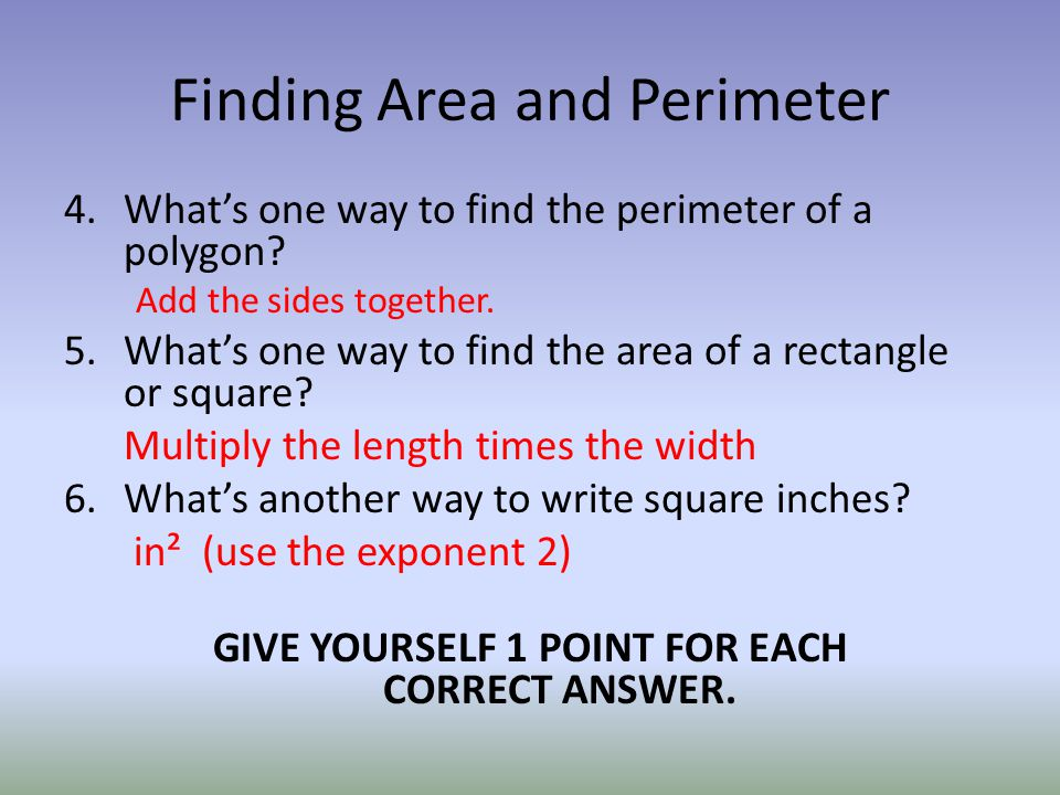 Finding Area and Perimeter 4.What's one way to find the perimeter of a polygon.
