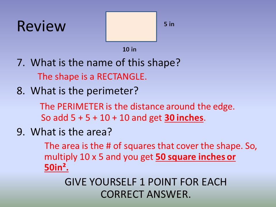 Review 7. What is the name of this shape. The shape is a RECTANGLE.