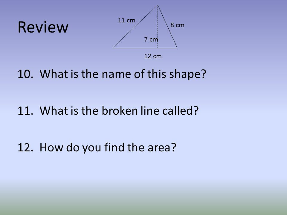 Review 10. What is the name of this shape. 11. What is the broken line called.