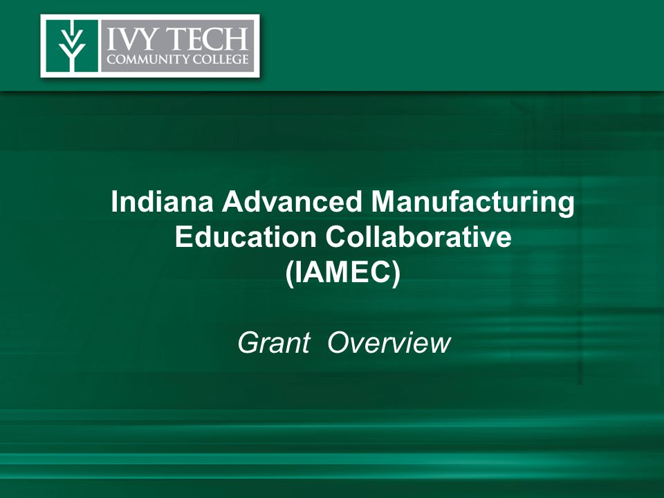 Indiana Advanced Manufacturing Education Collaborative (IAMEC) Grant Overview