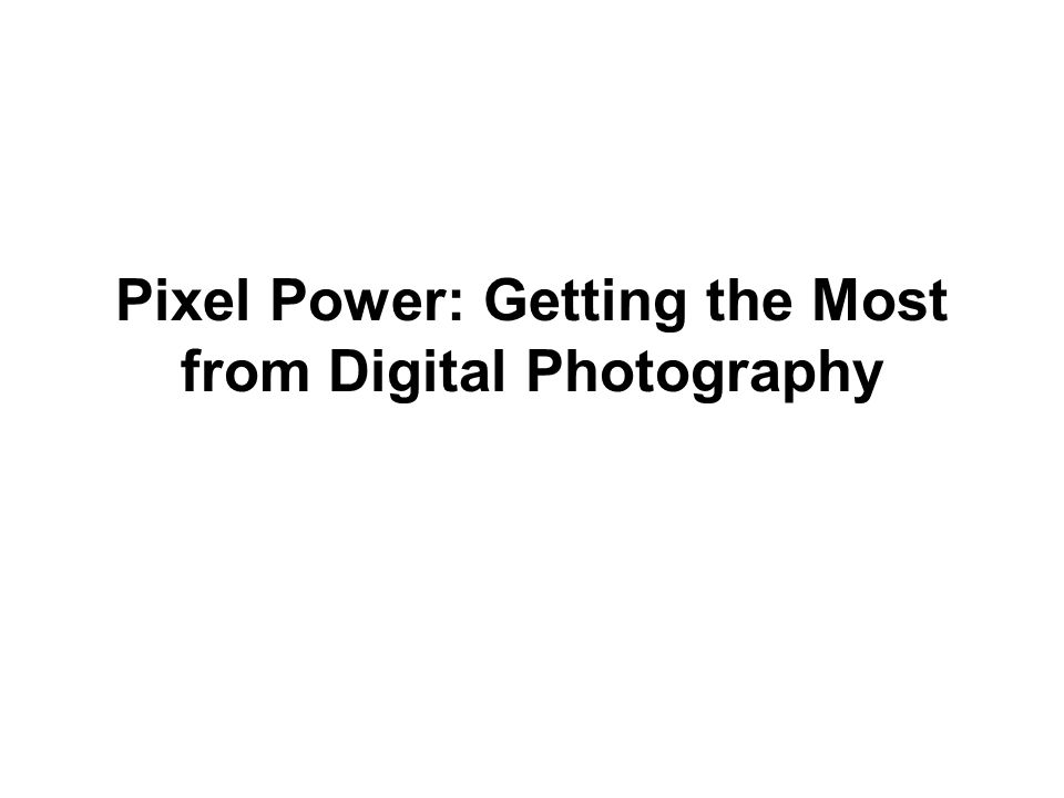 Pixel Power: Getting the Most from Digital Photography