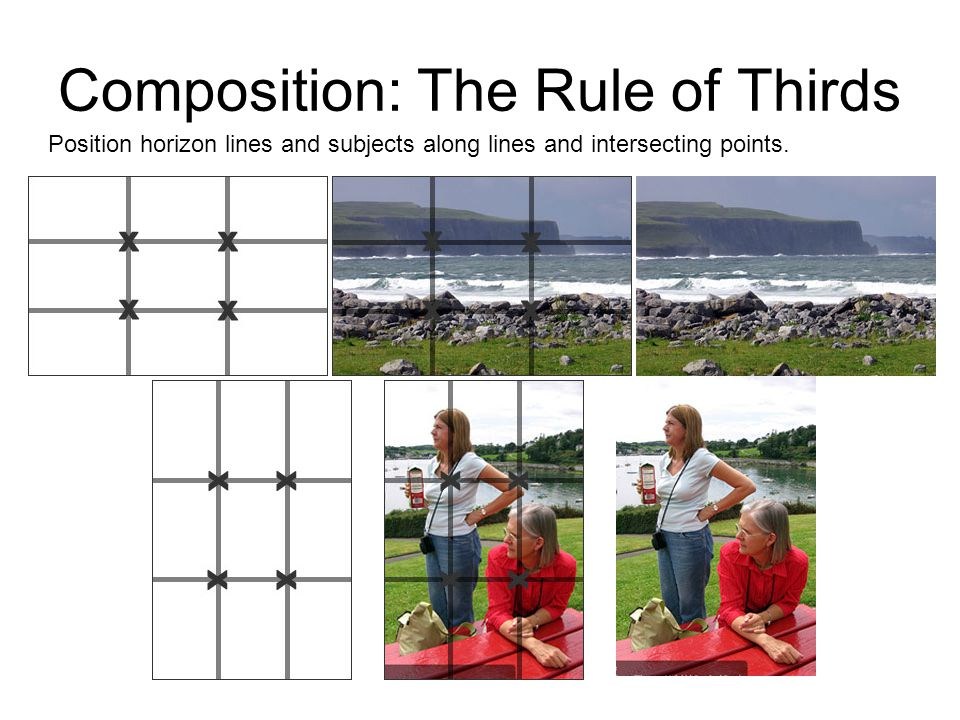 Composition: The Rule of Thirds Position horizon lines and subjects along lines and intersecting points.