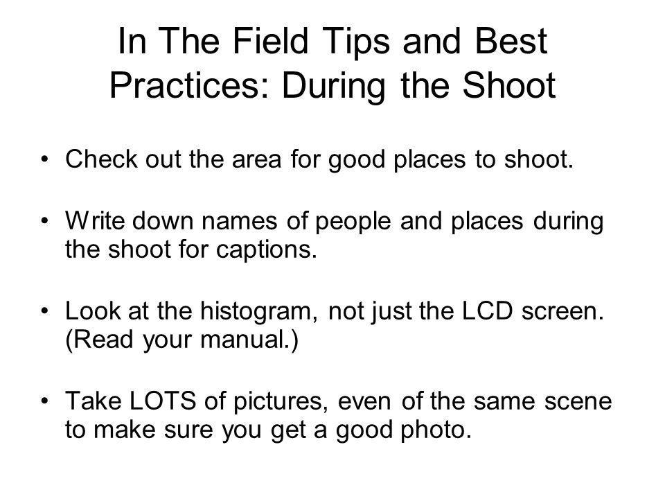In The Field Tips and Best Practices: During the Shoot Check out the area for good places to shoot.