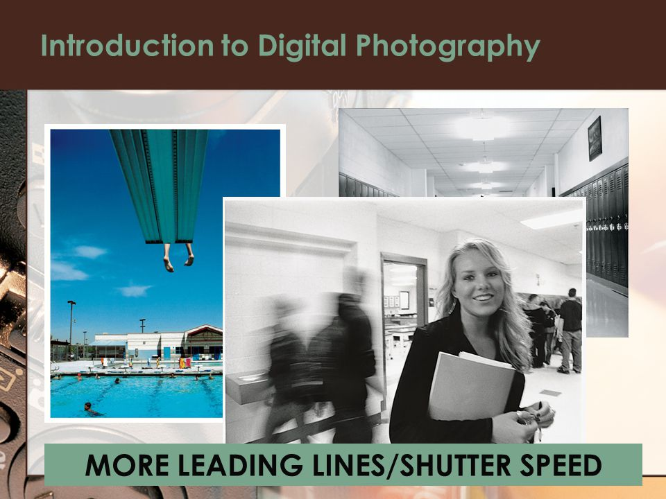 Introduction to Digital Photography MORE LEADING LINES/SHUTTER SPEED