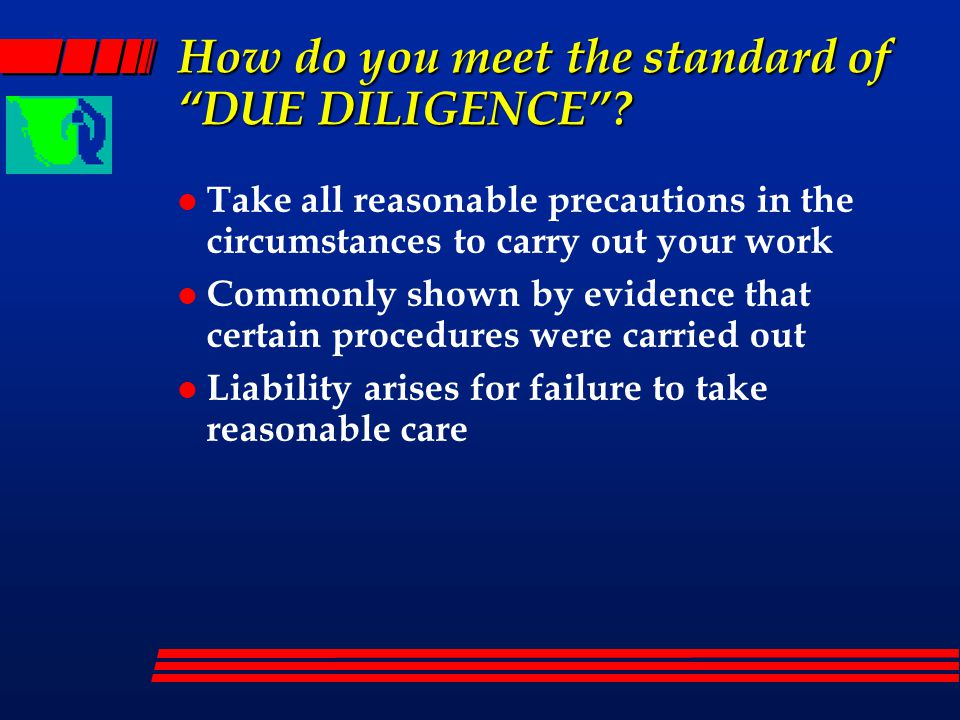 What is the standard of DUE DILIGENCE .