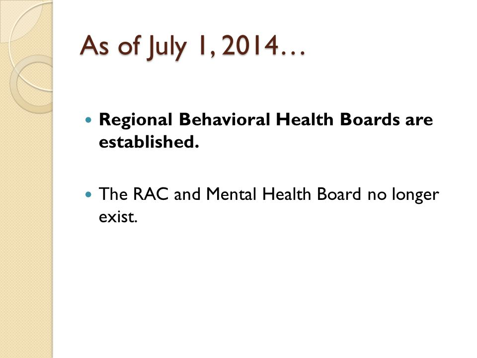 As of July 1, 2014… Regional Behavioral Health Boards are established.